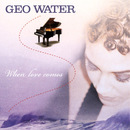 When Love Comes/Geo Water