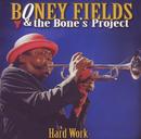Hard Work/Boney Fields & the Bone's Project