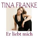 Er liebt mich/Tina Franke