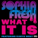 What It Is (feat. Kanye West)/Sophia Fresh