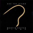 Ask The Piano/Martin Vatter