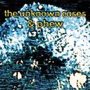 Koyasan/The Unknown Cases & Phew