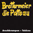Brettermeier die Pottsau / Arschrampen - Tekkno/Arschkrampen, Dietmar Wischmeyer
