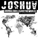 Animals will save the world/Joshua