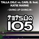 Giving Up Giving In/Talla 2XLC vs. Carl B. feat. Katie Marne