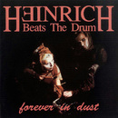 Forever In Dust/Heinrich Beats The Drum
