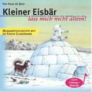 Kleiner Eisbär lass mich nicht allen! (Schweizer Mundart)/Karin Glanzmann und Peter Glanzmann