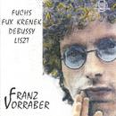 Fuchs, Fux, Krenek, Debussy, Liszt/Franz Vorraber