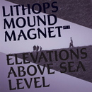 Mound Magnet Pt.2 - Elevations Above Sea Level/Lithops