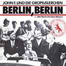 Berlin, Berlin [... dein Herz kennt keine Mauern]/John F. & Die Gropiuslerchen