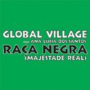 Raca Negra/Global Village feat. Ana Lucia Dos Santos