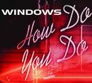 How Do You Do/Windows