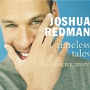 Timeless Tales (For Changing Times)/Joshua Redman