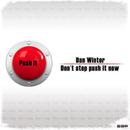 Don't Stop Push It Now/Dan Winter