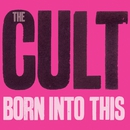 Born Into This/The Cult
