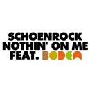 Nothin' On Me (feat. Bodea)/Schoenrock