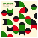 Get It Together Remixed/Sola Rosa