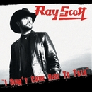 I Didn't Come Here To Talk/Ray Scott