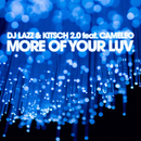 More of Your Luv (feat. Cameleo)/DJ Lazz & Kitsch 2.0