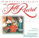 Us em Ländlerarchiv vo Tell Record/Kapelle und Handorgelduett Gebrüder Baumgartner