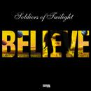 Believe/Soldiers of Twilight