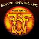 Moon Session/Schicke Führs Fröhling