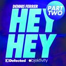 Hey Hey [Part 2]/Dennis Ferrer