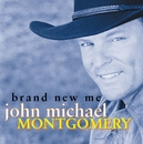 Brand New Me/John Michael Montgomery