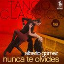 Tango Classics 199: Nunca Te Olvides/Alberto Gomez