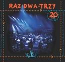 Koncert 20-lecia zespolu/Raz Dwa Trzy