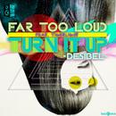 Turn It Up [Desibel] (feat. Tigerlight)/Far Too Loud
