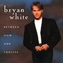 Between Now And Forever/Bryan White
