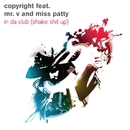 In Da Club [Shake Sh*t Up]/Copyright feat. Mr. V and Miss Patty