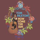 How Come The Sun/Tom Paxton