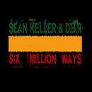Six Million Ways/Sean Keller & DBR
