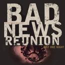 Just One Night/Bad News Reunion