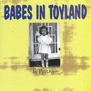 To Mother/Babes In Toyland
