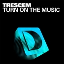 Turn On The Music/Trescem