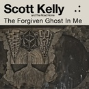 The Forgiven Ghost in Me/Scott Kelly and The Road Home