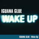 Wake Up!/Iguana Glue