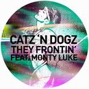 They Frontin' (feat. Monty Luke)/Catz 'N Dogz