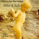 Children Are the Future/Mike & Rob