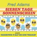 Sieben Tage Sonnenschein/Fred Adams