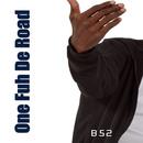 One fuh de Road/B52