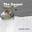 The Gospel According to Steel/Colgrain Whyte