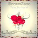 Take My Hand/DreamZone