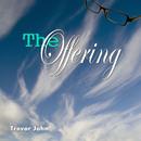 The Offering/Trevor John