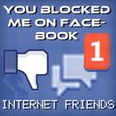 Internet Friends/You Blocked Me On Facebook