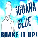 Shake It Up!/Iguana Glue