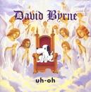 Uh-Oh/David Byrne